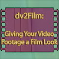 Open Source - dv2Film - Giving Your Video a Film Look