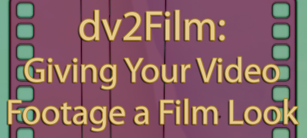 dv2Film - Giving Your Video a Film Look