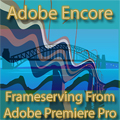 Premiere Pro / Encore - Adobe Encore - Frameserving from Adobe Premiere Pro